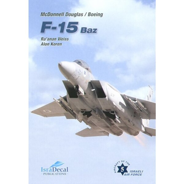 McDonnell Douglas F-15 BAZ BY Ra′anan Weiss and Alon Koren. 128 pages.A4 Over 520 photos - most previously unpublished. Color pr