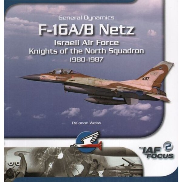 General-Dynamics F-16A/B Netz Israeli Air Force Knights of the North Squadron 1980-1987 by Ra′anan Weiss